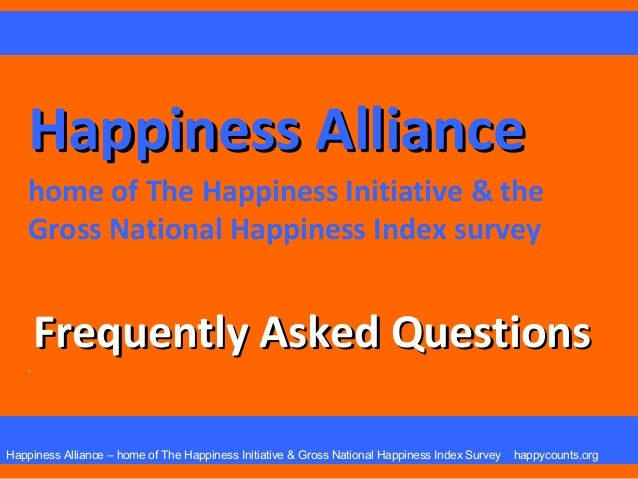 Frequently Asked Questions about The Happiness Initiative and The Gross National Happiness Index - projects of The Happiness Initiative