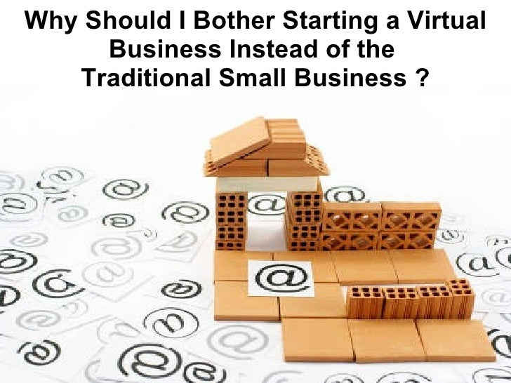 Why Should I Bother Starting a Virtual Business Instead of the  Traditional Small Business ?