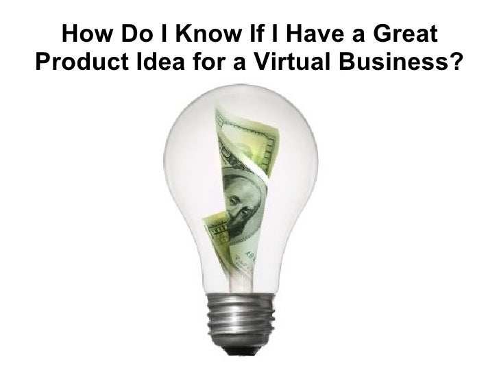 How Do I Know If I Have a Great Product Idea for a Virtual Business?