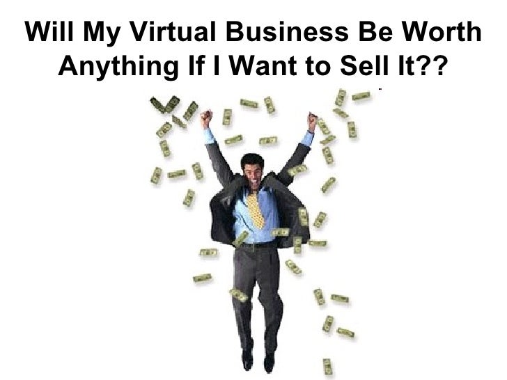 Will My Virtual Business Be Worth Anything If I Want to Sell It? ?