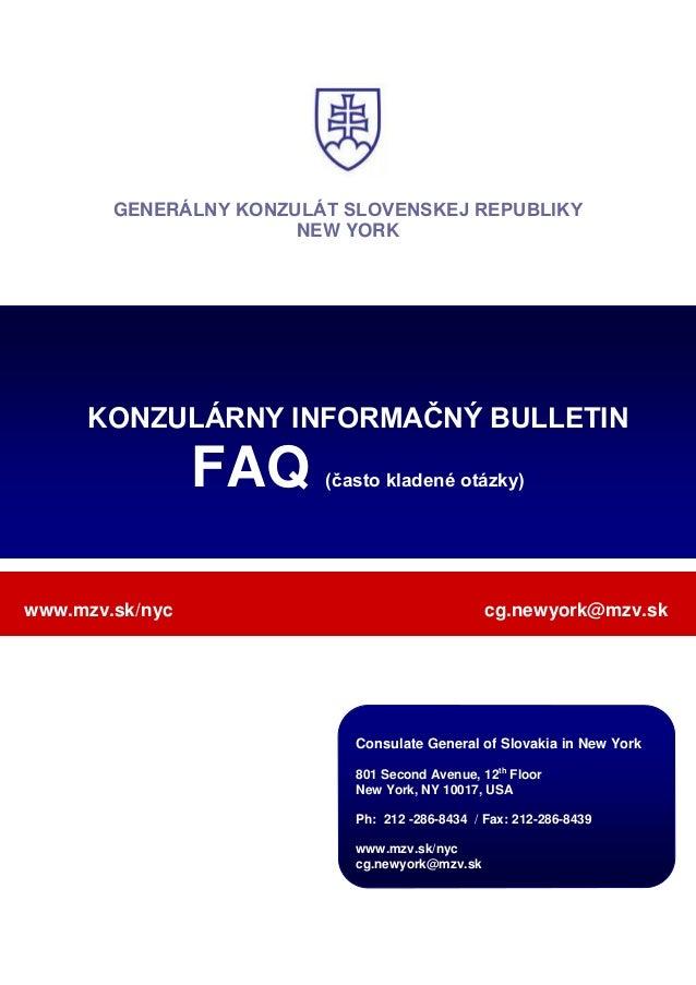 GENERÁLNY KONZULÁT SLOVENSKEJ REPUBLIKY NEW YORK KONZULÁRNY INFORMAČNÝ BULLETIN FAQ (často kladené otázky) www.mzv.sk/nyc ...
