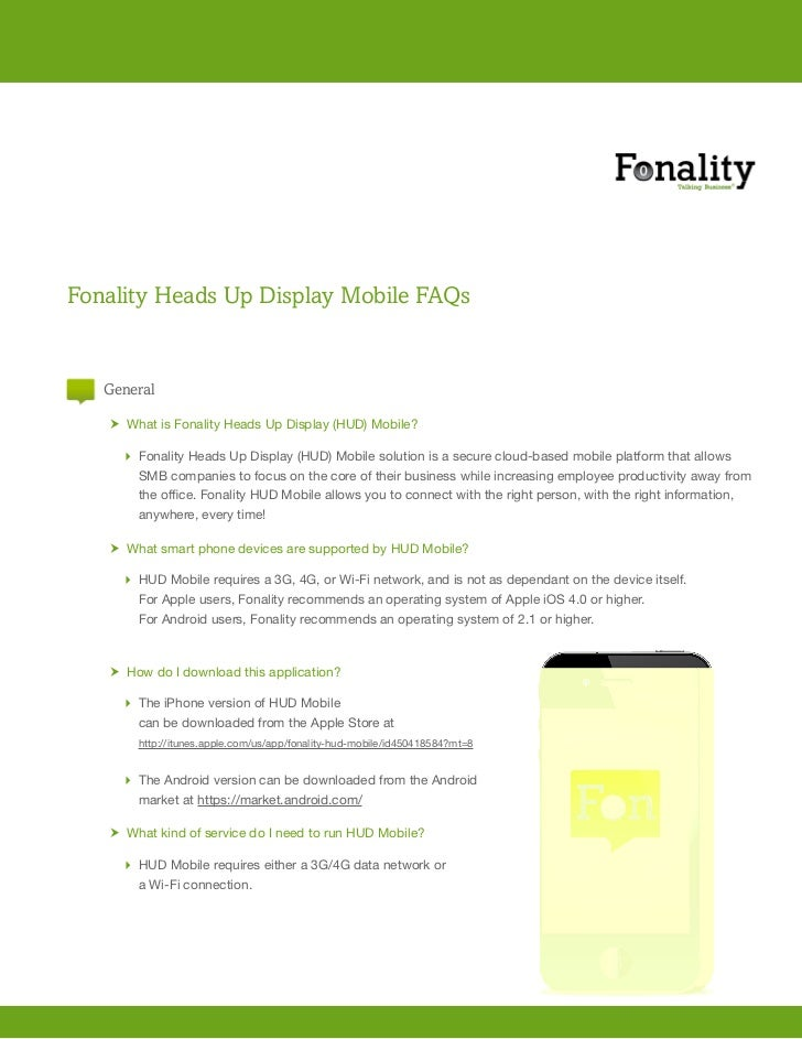 Fonality Heads Up Display Mobile FAQs   General       h What is Fonality Heads Up Display (HUD) Mobile?         Fonality H...
