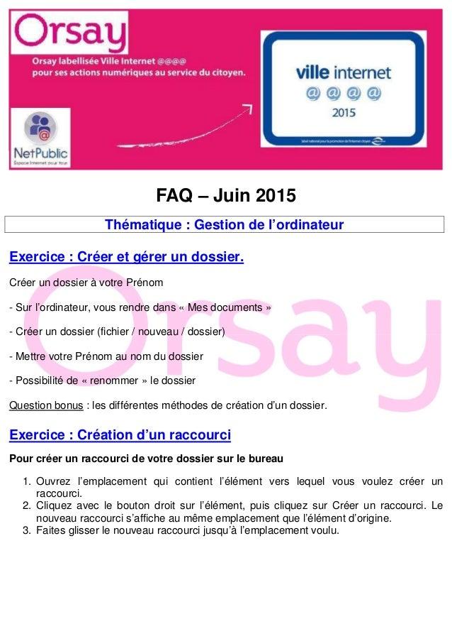 FAQ – Juin 2015 Thématique : Gestion de l'ordinateur Exercice : Créer et gérer un dossier. Créer un dossier à votre Prénom...