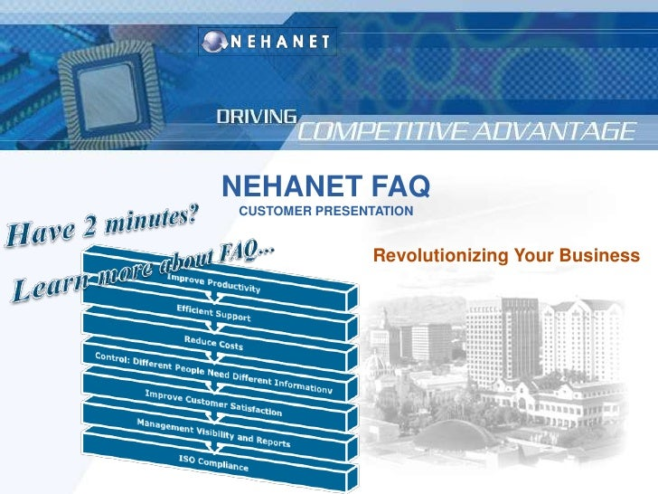 NEHANET FAQ<br />CUSTOMER PRESENTATION<br />Revolutionizing Your Business<br />Have 2 minutes? <br />Learn more about FAQ…...