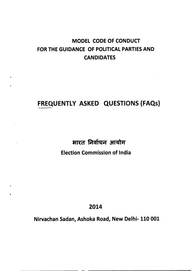 MODEL CODE OF CONDUCT FORTHE GUIDANCE OF POLITICAL PARTIESAND CANDIDATES FREQUENTLYASKED QUESTIONS (FAQs) Election Commiss...