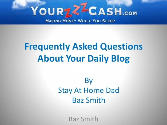 Frequently Asked Questions About Your Daily Blog Baz Smith By Stay At Home Dad Baz Smith