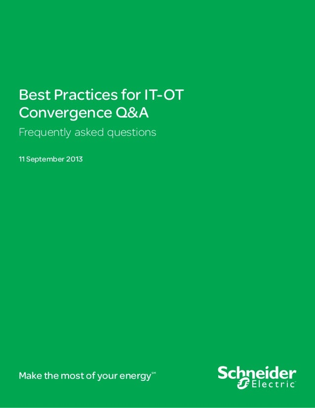 Best Practices for IT-OT Convergence Q&A Frequently asked questions 11 September 2013 Make the most of your energySM