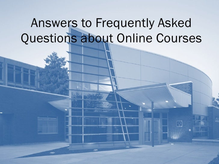 Answers to Frequently Asked Questions about Online Courses