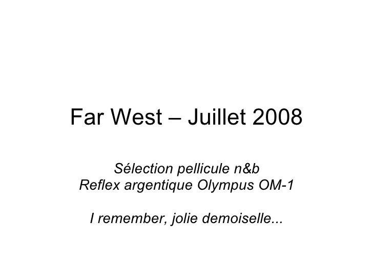 Far West – Juillet 2008 Sélection pellicule n&b Reflex argentique Olympus OM-1 I remember, jolie demoiselle...