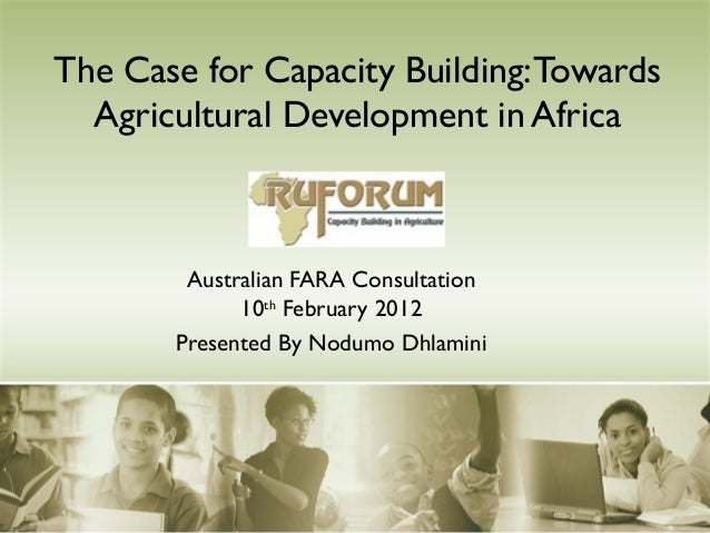 The Case for Capacity Building: Towards  Agricultural Development in Africa        Australian FARA Consultation           ...