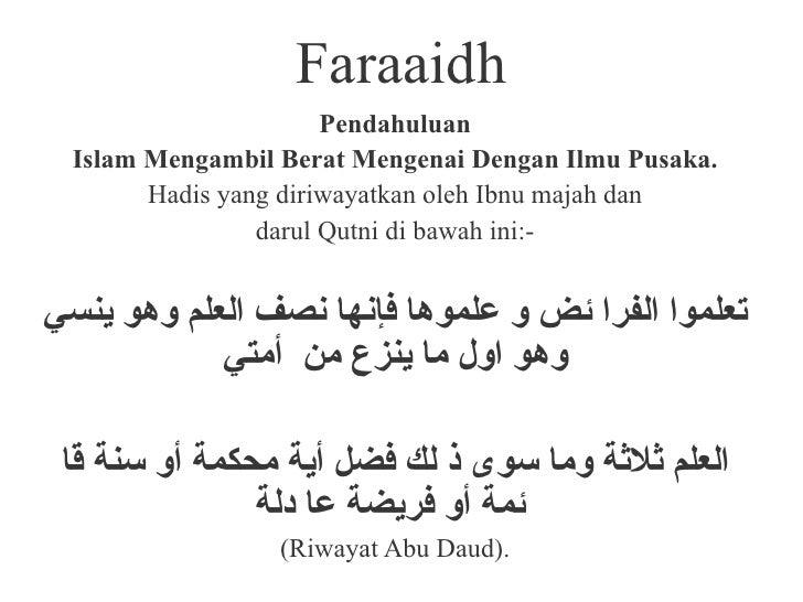 Faraaidh                       Pendahuluan  Islam Mengambil Berat Mengenai Dengan Ilmu Pusaka.        Hadis yang diriwayat...