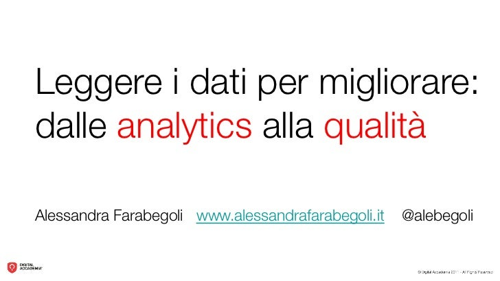 Leggere i dati per migliorare: !dalle analytics alla qualitàAlessandra Farabegoli www.alessandrafarabegoli.it   @alebegoli