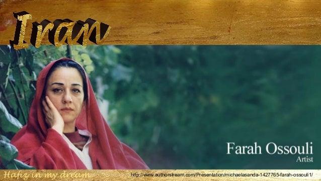 Hafiz in my dream  http://www.authorstream.com/Presentation/michaelasanda-1427765-farah-ossouli1/