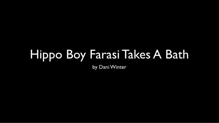 Hippo Boy Farasi Takes A Bath            by Dani Winter