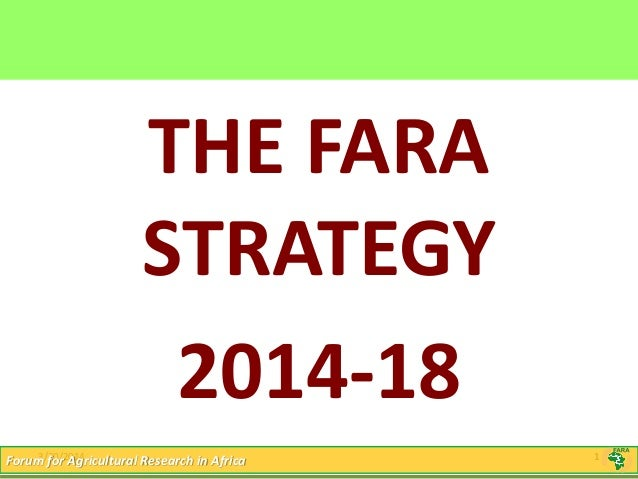 1 Click to edit Master title style 3/20/2014 1Forum for Agricultural Research in Africa THE FARA STRATEGY 2014-18