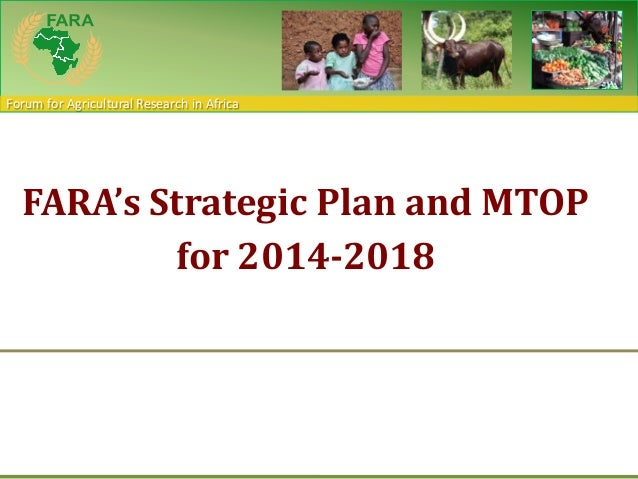 Forum for Agricultural Research in AfricaFARA's Strategic Plan and MTOPfor 2014-2018