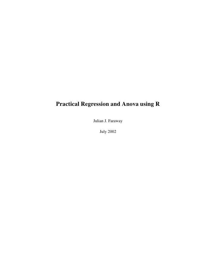 Practical Regression and Anova using R             Julian J. Faraway                July 2002