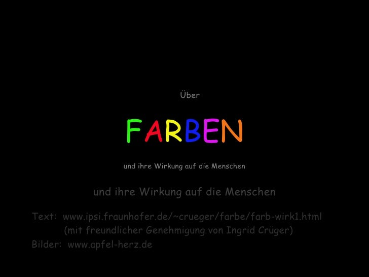 Über F A R B E N und ihre Wirkung auf die Menschen <ul><li>Text:  www.ipsi.fraunhofer.de/~crueger/farbe/farb-wirk1.html </...