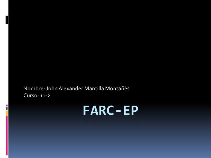 FARC-EP<br />Nombre: John Alexander Mantilla Montañés<br />Curso: 11-2<br />