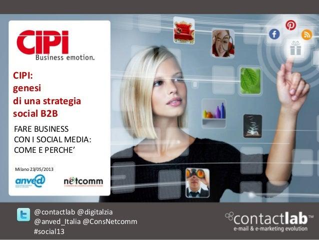"""""""Fare business con i social media"""" 2013 - CIPI: genesi di una strategia social B2B"""