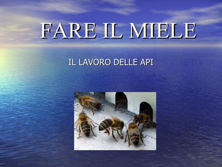 FARE IL MIELE <ul><li>IL LAVORO DELLE API </li></ul>