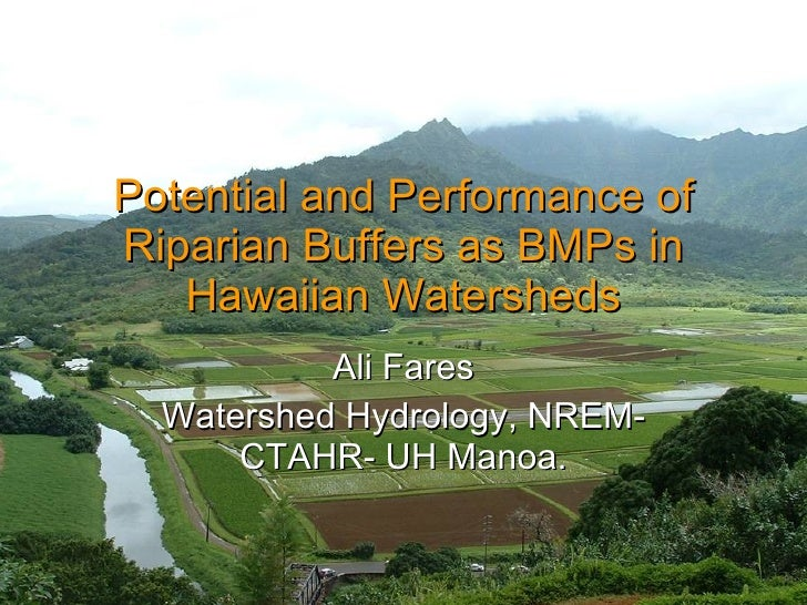 Potential and Performance of Riparian Buffers as BMPs in Hawaiian Watersheds Ali Fares Watershed Hydrology, NREM-CTAHR- UH...
