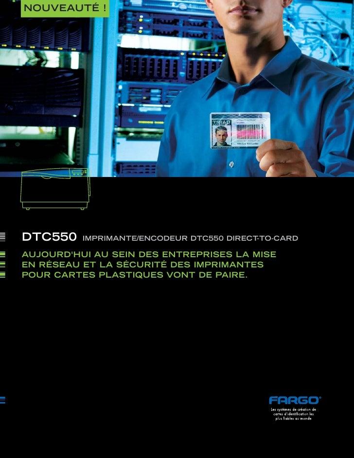 NOUVEAUTÉ !     DTC550    IMPRIMANTE/ENCODEUR DTC550 DIRECT-TO-CARD  AUJOURD'HUI AU SEIN DES ENTREPRISES LA MISE EN RÉSEAU...