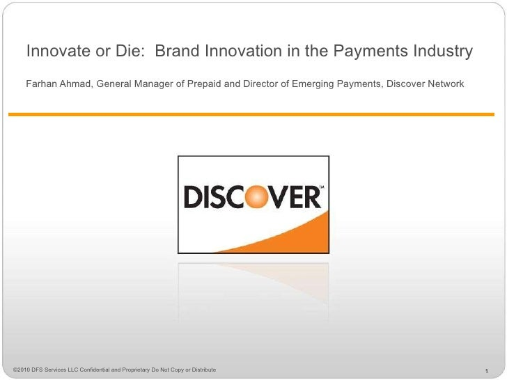 Innovate or Die:  Brand Innovation in the Payments Industry Farhan Ahmad, General Manager of Prepaid and Director of Emerg...