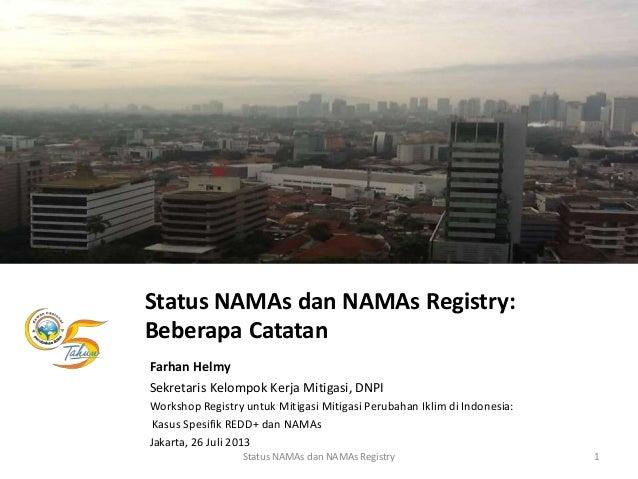 Status NAMAs dan NAMAs Registry: Beberapa Catatan Farhan Helmy Sekretaris Kelompok Kerja Mitigasi, DNPI Workshop Registry ...