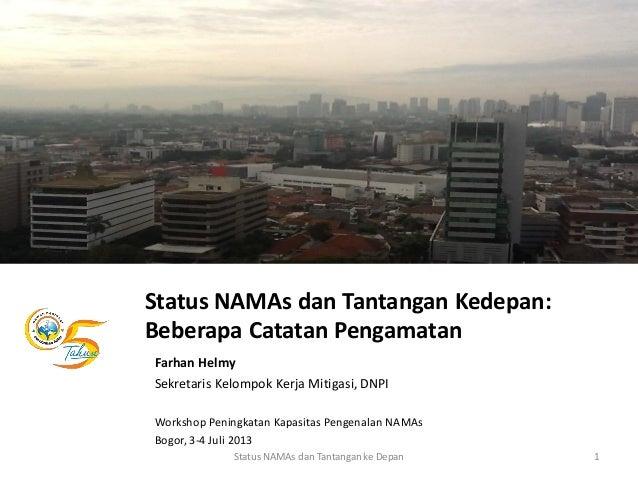 Status NAMAs dan Tantangan Kedepan: Beberapa Catatan Pengamatan Farhan Helmy Sekretaris Kelompok Kerja Mitigasi, DNPI Work...
