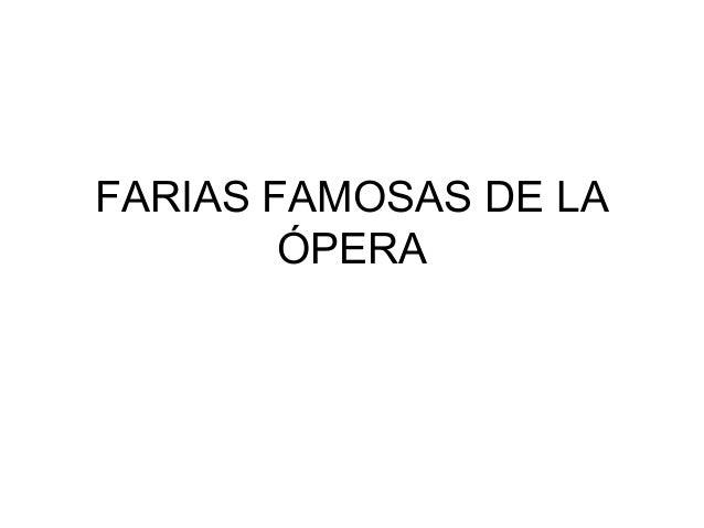 FARIAS FAMOSAS DE LA        ÓPERA