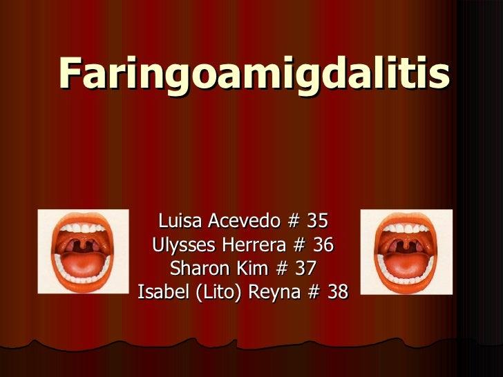 Faringoamigdalitis Luisa Acevedo # 35 Ulysses Herrera # 36 Sharon Kim # 37 Isabel (Lito) Reyna # 38