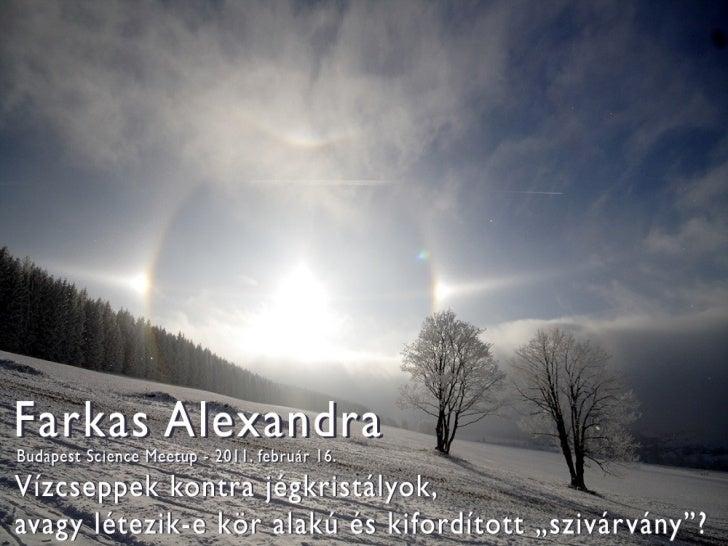 """Farkas Alexandra - Vízcseppek kontra jégkristályok, avagy létezik-e kör alakú és kifordított """"szivárvány""""? - Budapest Science Meetup Február"""