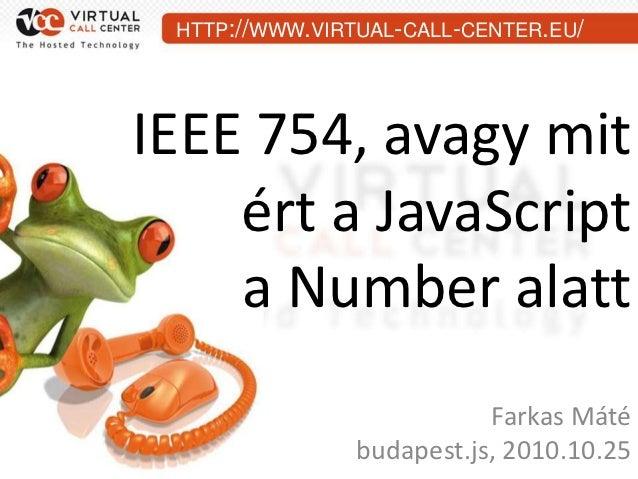 HTTP://WWW.VIRTUAL-CALL-CENTER.EU/IEEE 754, avagy mit    ért a JavaScript    a Number alatt                           Fark...