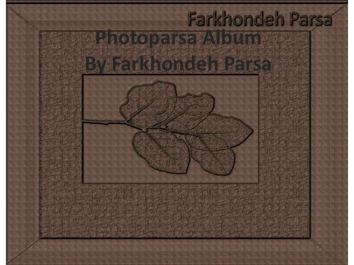 PhotoparsaAlbum<br />By FarkhondehParsa<br />