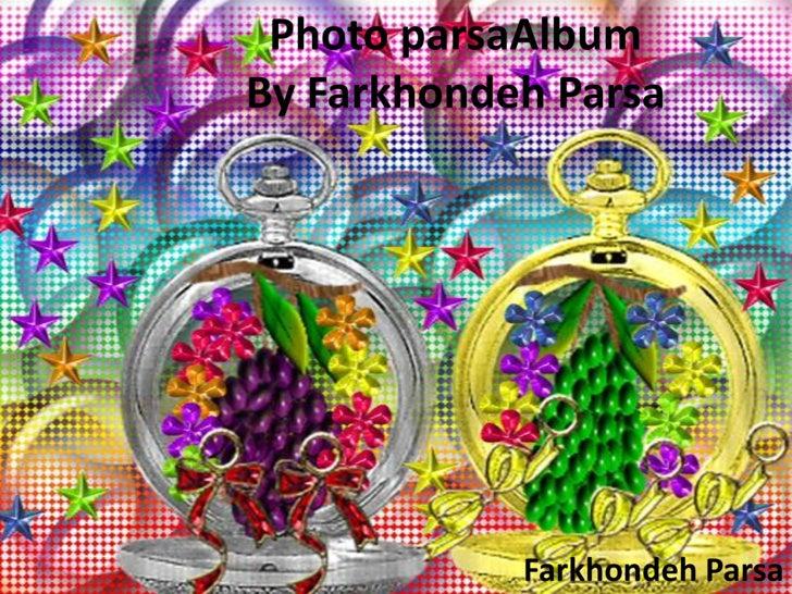Photo parsaAlbumBy FarkhondehParsa<br />FarkhondehParsa<br />