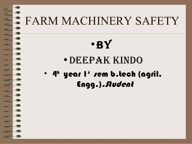FARM MACHINERY SAFETY •By •deepak kindo • 4th year 1st sem b.tech (agril. Engg.).Student