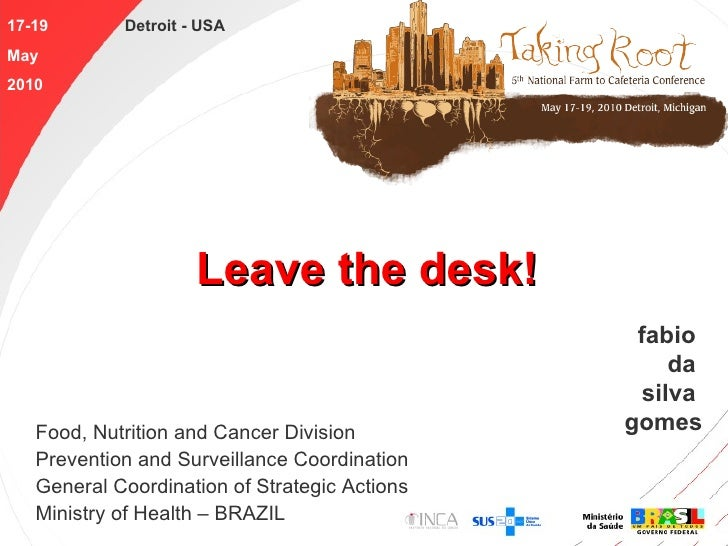 Leave the desk! Food, Nutrition and Cancer Division Prevention and Surveillance Coordination General Coordination of Strat...