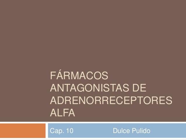 FÁRMACOS ANTAGONISTAS DE ADRENORRECEPTORES ALFA Cap. 10  Dulce Pulido