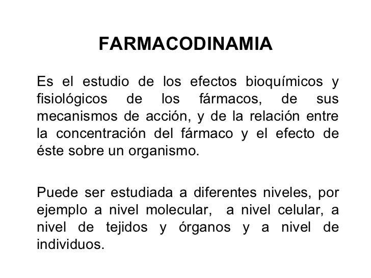 FARMACODINAMIAEs el estudio de los efectos bioquímicos yfisiológicos de los fármacos, de susmecanismos de acción, y de la ...