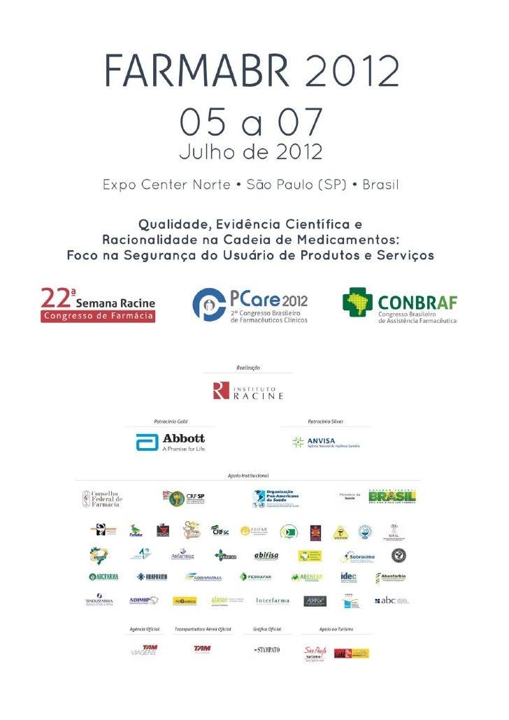 FARMABR 2012Qualidade, Evidência Científica e Racionalidade na Cadeia de Medicamentos:Foco na Segurança do Usuário de Prod...