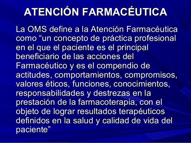 ATENCIÓN FARMACÉUTICAATENCIÓN FARMACÉUTICALa OMS define a la Atención FarmacéuticaLa OMS define a la Atención Farmacéutica...
