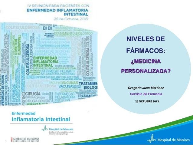 NIVELES DE FÁRMACOS: ¿MEDICINA PERSONALIZADA? Gregorio Juan Martínez Servicio de Farmacia 26 OCTUBRE 2013  -1-