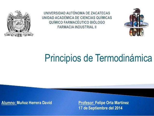 Principios de Termodinámica Alumno: Muñoz Herrera David Profesor: Felipe Orta Martínez 17 de Septiembre del 2014