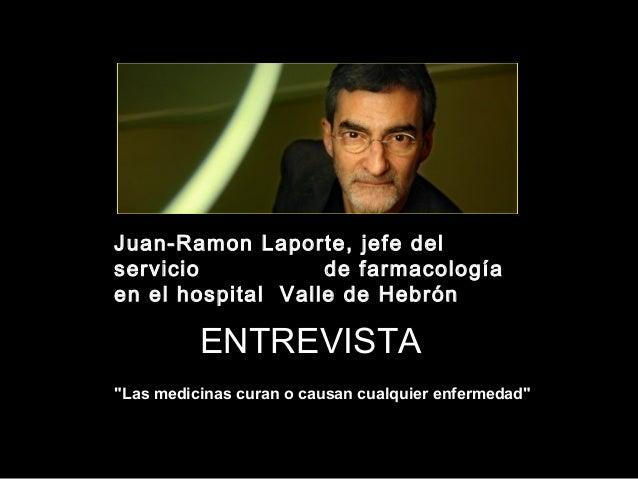 """Juan-Ramon Laporte, jefe del  servicio de farmacología  en el hospital Valle de Hebrón  ENTREVISTA  """"Las medicinas curan o..."""