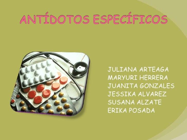 ANTÍDOTOS ESPECÍFICOS<br />JULIANA ARTEAGA<br />MARYURI HERRERA<br />JUANITA GONZALES<br />JESSIKA ALVAREZ<br />SUSANA ALZ...