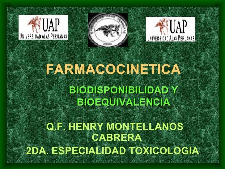 FARMACOCINETICA       BIODISPONIBILIDAD Y        BIOEQUIVALENCIA   Q.F. HENRY MONTELLANOS           CABRERA2DA. ESPECIALID...
