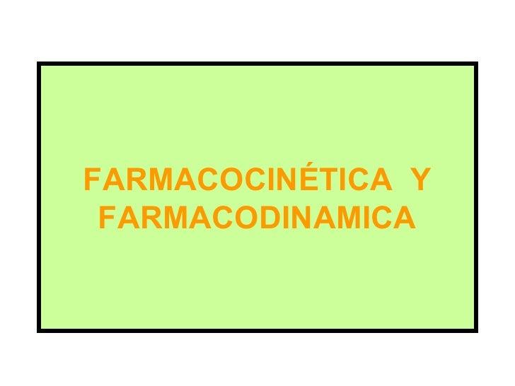 FARMACOCINÉTICA Y  FARMACODINAMICA