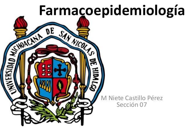 Farmacoepidemiología  M Niete Castillo Pérez Sección 07