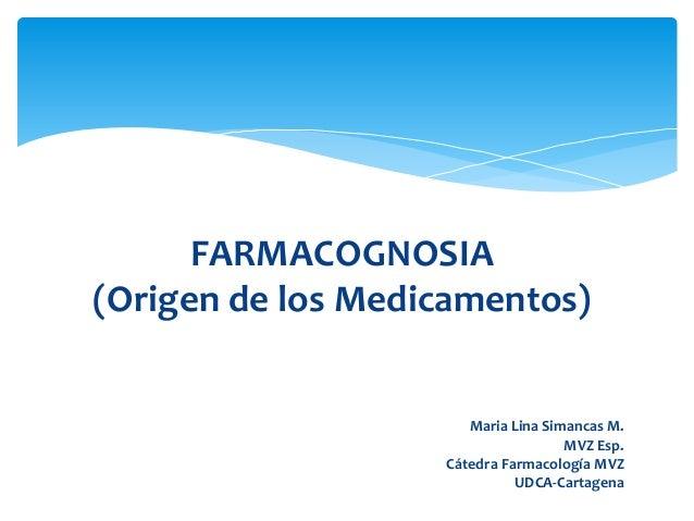 FARMACOGNOSIA(Origen de los Medicamentos)                      Maria Lina Simancas M.                                    M...